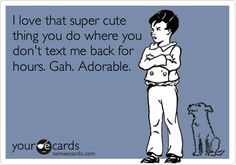 I'm sorry but I'm the one who texts back 48 hours later.  Did I say sorry?  I am just not tied to my cell phone.  Weird, huh?