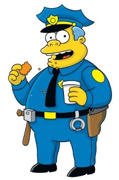 Chief Wiggum, Chief of Police who is not good at his job. His son is Ralph.