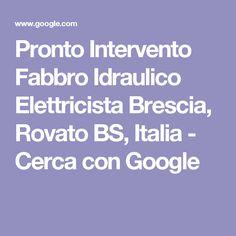 Pronto Intervento Fabbro Idraulico Elettricista Brescia, Rovato BS, Italia - Cerca con Google