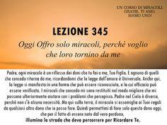 Un corso di Miracoli.: Lezione 345 del libro di esercizio. Oggi Offro solo miracoli, perché voglio che loro tornino da me