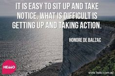 It is easy to sit up and take notice, What is difficult is getting up and taking action.  Honore de Balzac    #sunshinecoastrealestate #sunshinecoastproperty #hellomotivation #helloquotes