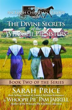 The Divine Secrets of The Whoopie Pie Sisters - Book Two - An Amish Christian Trilogy by Sarah Price, http://www.amazon.com/dp/B00HWDC2F4/ref=cm_sw_r_pi_dp_Cxpmtb1522D99