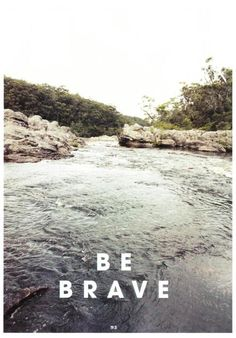 be brave // a nice reminder in life to just take those risks and try something out of your comfort zone.