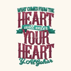 'What comes from the heart will enter your heart.' - Younus AlGohar