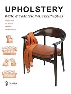 Upholstery: Basic & Traditional Techniques by Santiago Pons https://www.amazon.ca/dp/0764348558/ref=cm_sw_r_pi_dp_x_V53nybNKF0RHX