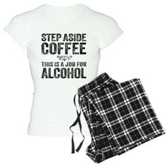 Step Aside Coffee. This Is A Job For Alcohol. Pajamas. #pjs