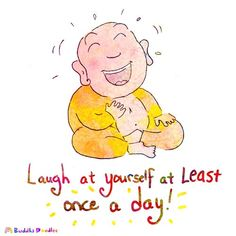 Laugh at yourself at least once a day - Buddha Doodles Tiny Buddha, Little Buddha, The Words, Buddah Doodles, Laughter Yoga, Funny Quotes, Life Quotes, Happy Quotes, Meditation