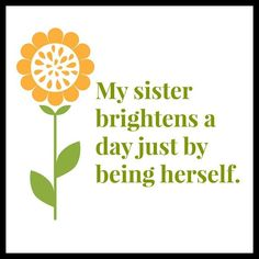 My sister has brightened my day more times than I can count! I love my sister! Good Sister Quotes, Sister Poems, Love My Sister, Sister Friends, Best Friends For Life, Sister Sister, Brother Quotes, Four Sisters, Little Sisters