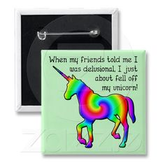 Delusional Unicorn Funny Button Badge | Zazzle.co.uk