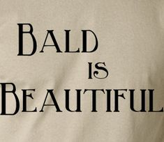 Hey, I found this really awesome Etsy listing at https://www.etsy.com/listing/89946542/bald-is-beautiful-funny-t-shirt-screen