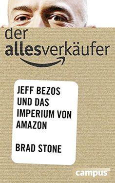 Der Allesverkäufer: Jeff Bezos und das Imperium von Amazo…