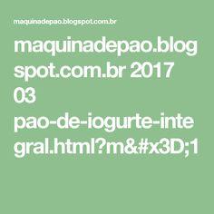 maquinadepao.blogspot.com.br 2017 03 pao-de-iogurte-integral.html?m=1