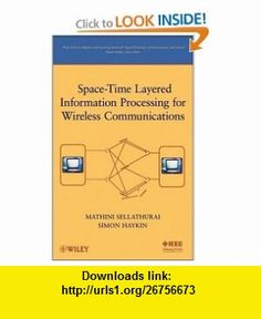 Space-Time Layered Information Processing for Wireless Communications (Adaptive and Learning Systems for Signal Processing, Communications and Control Series) (9780471209218) Mathini Sellathurai, Simon Haykin , ISBN-10: 047120921X  , ISBN-13: 978-0471209218 ,  , tutorials , pdf , ebook , torrent , downloads , rapidshare , filesonic , hotfile , megaupload , fileserve