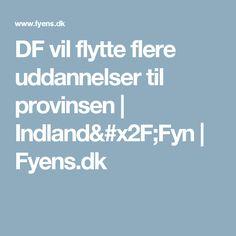 DF vil flytte flere uddannelser til provinsen | Indland/Fyn | Fyens.dk