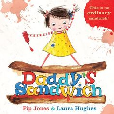+4 Daddy's Sandwich by Pip Jones, illustrated by Laura Hughes | 29 Ridiculously Wonderful New Books To Read With Kids