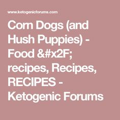 Corn Dogs (and Hush Puppies) - Food / recipes, Recipes, RECIPES - Ketogenic Forums