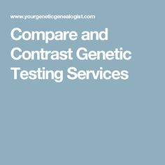 Compare and Contrast Genetic Testing Services
