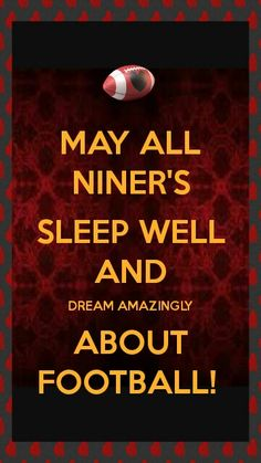 May all niners sleep well and dream amazing about football!