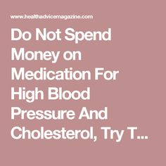 Do Not Spend Money on Medication For High Blood Pressure And Cholesterol, Try This Old Recipe - Health Advice Magazine