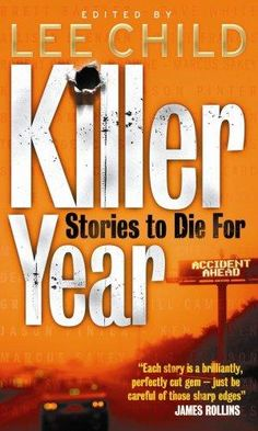 Killer year : stories to die for, from the hottest new crime writers / edited by Lee Child. London [etc. James Rollins, Writers, Crime, Novels, London, Children, Books, Young Children, Boys