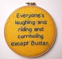 """""""Everyone's laughing and riding and cornholing except Buster."""" - Arrested Development Embroidery by BananyaStand on Etsy"""