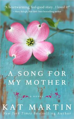 A Song for My Mother by Kat Martin. Although predictable and a book that could be turned into a Lifetime movie (in my opinion), this was a sweet, feel-good read!