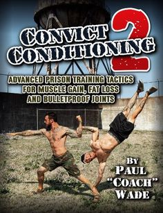 Convict Conditioning 2: Advanced Prison Training Tactics for Muscle Gain, Fat Loss and Bulletproof Joints - Kindle edition by Paul Wade. Health, Fitness & Dieting Kindle eBooks @ Amazon.com.