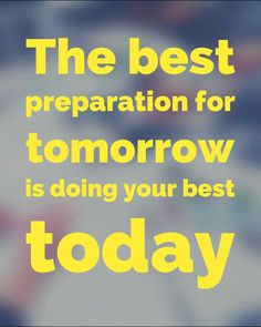 Do not postpone it because you're not prepared. You will never be more prepared than you are today!