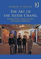 The art of the Sister Chapel : exemplary women, visionary creators, and feminist collaboration. Call #N6512.5.I56 H68 2014 at the Margaret M. Bridwell Art Library.