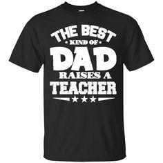 The Best Kind Of Dad Raises A Teacher T shirts Hoodies Sweatshirts