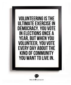Vote for a better community. Volunteer today.