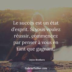Le succès est un état d'esprit. Si vous voulez réussir, commencez par penser à vous en tant que gagnant. - Joyce Brothers #citation #citationdujour #proverbe #quote #frenchquote #pensées #phrases #french #français