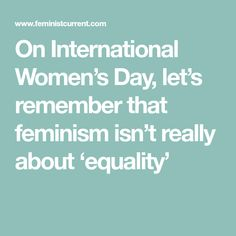 """« Though many attempt to water-down its radical roots and and meaning, the term """"feminism"""" is not in fact about """"equality."""" Women do not want equal access to misogynist systems, we want an end to those systems. My Body My Choice, Pro Choice, What Is Feminism, Equality And Diversity, Gender Roles, Intersectional Feminism, Patriarchy, Women Empowerment, Meant To Be"""