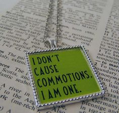 """Elphaba in Wicked the Musical, """"I don't cause commotions, I am one."""""""