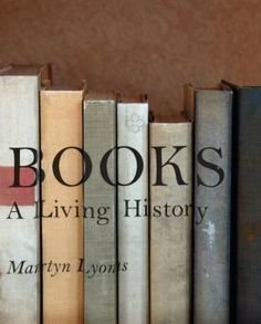 """In Books: A Living History, Australian historian Martyn Lyons (of A History of Reading and Writing in the Western World fame) explores how books became one of the most efficient and enduring information technologies ever invented — something we seem to forget in an era plagued by techno-dystopian alarmism about the death of books."""