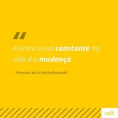 """""""A única coisa constante na vida é a mudança."""" - Francois de La Rochefoucauld"""