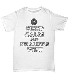 """Awesome and funny item for all firefighter around the world! Show your fireman pride with this """"Keep Calm And Get A Little Wet"""" design."""