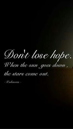 Don't lose hope my dear..