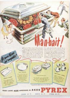 Gee, I always thought of Pyrex as woman-bait!