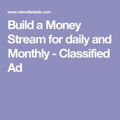 Build a Money Stream for daily and Monthly - Classified Ad