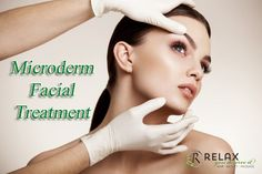 Revive The Facial Attraction With Microderm Facial Treatment