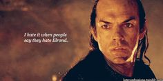 I hate it when people say they hate Elrond. He's parents gave him up, his foster parents got taken away, his brother died to mortality, his wife got tortured and left him there, and his sons risked their lives to go and save their mother. He's just trying to protect his daughter because he doesn't want to see her get hurt by Aragorn, or die to mortality, she is one of the last things on Middle Earth he has left.