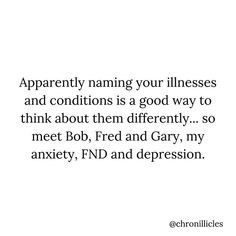 When I was admitted, my mum told me that she'd found out that naming your illnesses can help you deal with them, so I named mine 😂 Chronic Illness Quotes, Mental Illness, Neurological Disorder, Stop The Stigma, Some Inspirational Quotes, Mental Health Conditions, Invisible Illness, Found Out, Chronic Pain