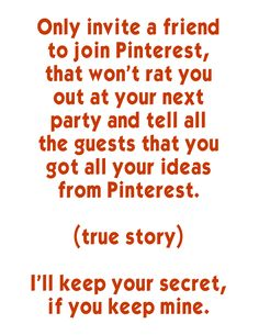 what happens at pinterest stays at pinterest. Or, rule number one of pinterest is you do NOT talk about pinterest.