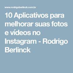 10 Aplicativos para melhorar suas fotos e vídeos no Instagram - Rodrigo Berlinck