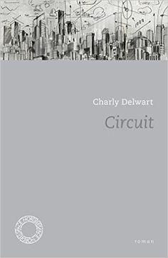 Circuit : roman / Charly Delwart ; postface d'Isabelle Ost - [Bruxelles] : Communauté française de Belgique, cop. 2014