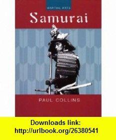 Samurai (Martial Arts) (9780791068724) Paul Collins , ISBN-10: 0791068722  , ISBN-13: 978-0791068724 ,  , tutorials , pdf , ebook , torrent , downloads , rapidshare , filesonic , hotfile , megaupload , fileserve