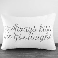 Always! I want this pillow with grey background and white lettering