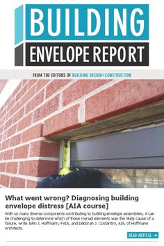 """""""What Went Wrong? Diagnosing Building Envelope Distress,"""" by John J. Hoffmann, FAIA and Deborah J. Costantini, AIA, featured in the Building Design+Construction Building Envelope Report, 29 September 2015."""