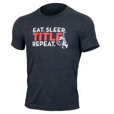 TITLE BOXING CLUB EAT. SLEEP. TITLE. REPEAT. TEE-   http://www.titleboxing.com/apparel/shirts/title-boxing-club-eat-sleep-title-repeat-tee